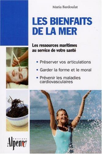 9782914923842: Les bienfaits de la mer : Des algues à la thalassothérapie, les multiples vertus des produits de la mer