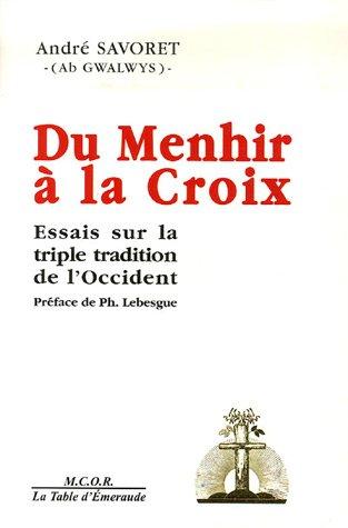 9782914946360: Du Menhir � la Croix : Essais sur la triple tradition de l'occident