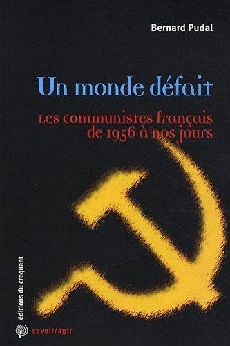 9782914968607: Un monde d�fait : Les communistes fran�ais de 1956 � nos jours