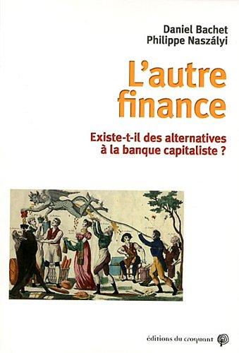 """""""l'autre finance ; existe-t-il des alternatives à la banque capitaliste ?"""": ..."""
