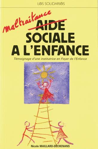 Maltraitance sociale à l'enfance : Témoignage d'une: Nicole Maillard-Déchenans