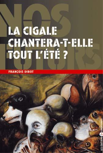 CIGALE CHANTERA T ELLE TOUT L ETE -LA-: DIBOT FRANCOIS