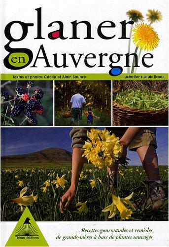 9782915031478: Glaner en Auvergne : Des recettes gourmandes et des rem�des de grands-m�res � base de plantes sauvages
