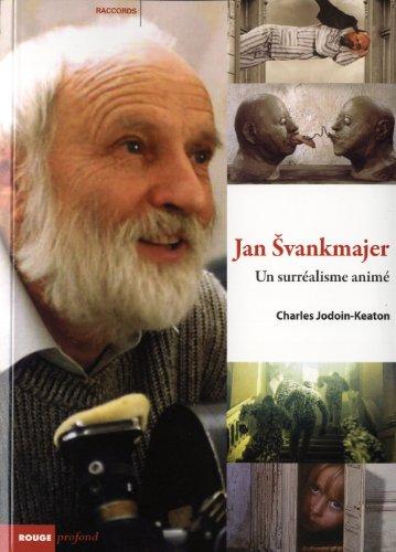 Jan Svankmajer: un surréalisme animé [nouvelle édition]: Jodoin-Keaton, ...