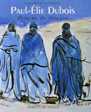 9782915118629: Paul-Elie Dubois : Peintre du Hoggar