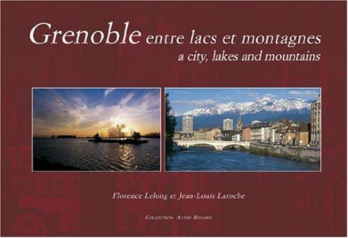Grenoble entre lacs et montagnes : Edition bilingue français-anglais (Autre Regard)