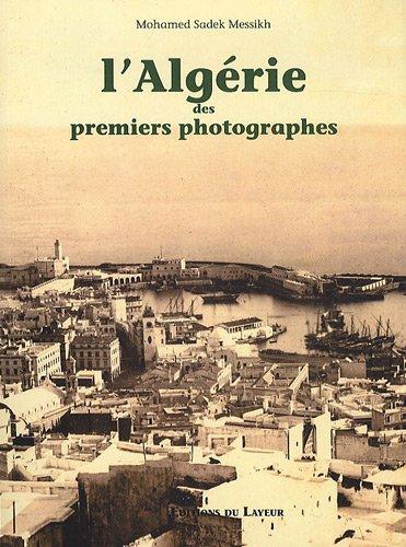 9782915126044: L'Algérie des premiers photographes