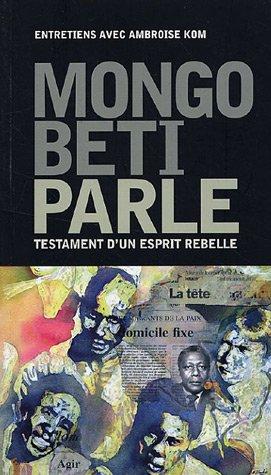 Mongo Beti parle : Testament d'un esprit: Mongo, Beti ;