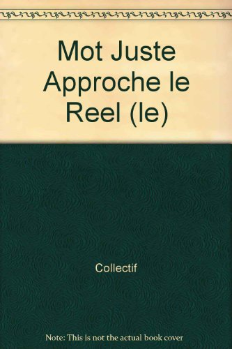9782915146530: Mot Juste Approche le Reel (le)