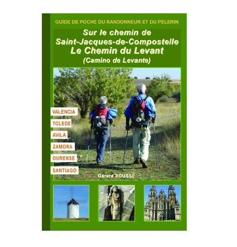 9782915156010: Sur le Chemin du Levant : Camino de Levante & Camino Sanabrès : Valencia, Tolède, Avila, Zamora, Ourense, Santiago (Guide de poche du randonneur et du pèlerin)