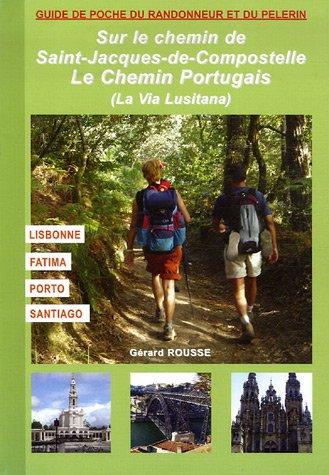 9782915156263: Sur le chemin de Saint-Jacques de Compostelle au Portugal : (Chemin lusitanien) Lisboa - Fatima - Coimbra - Porto - Santiago de Compostela