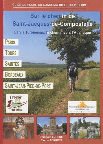 9782915156362: Sur le chemin de Saint-Jacques-de-Compostelle : La via Turonensis, le chemin vers l'Atlantique, Paris - Orl�ans - Tours - Saintes - Bordeaux - Saint-Jean-Pied-de-Port