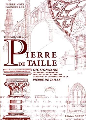 9782915162332: Technologie de la Pierre de taille : Dictionnaire des termes couramment employés dans l'extraction, l'emploi et la conservation de la pierre de taille
