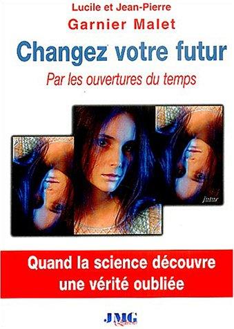 9782915164091: Changez votre futur : Par les ouvertures du temps (Collection Science-conscience)