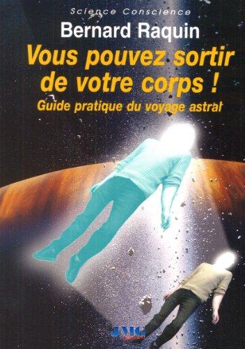 9782915164701: Vous pouvez sortir de votre corps!Guide pratique du voyage..