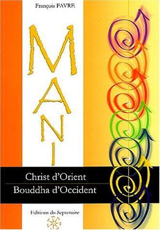 9782915172003: Mani, Christ d'Orient et Bouddha d'Occident : La physiologie de l'homme de lumière dans la gnose manichéenne