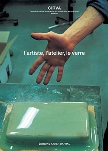 Cirva 1986-2006 ; l'artiste, l'atelier, le verre