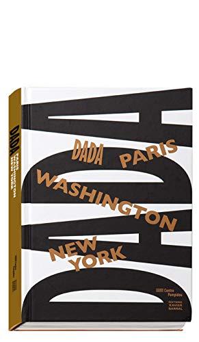 DADA. PARIS, WASHINGTON, NEW-YORK: JEANNE BRUN, LAURENT LE BON, LEAH DICKERMAN
