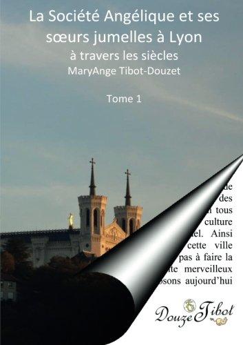 9782915202175: La Société Angélique et ses soeurs jumelles à Lyon à travers les siècles