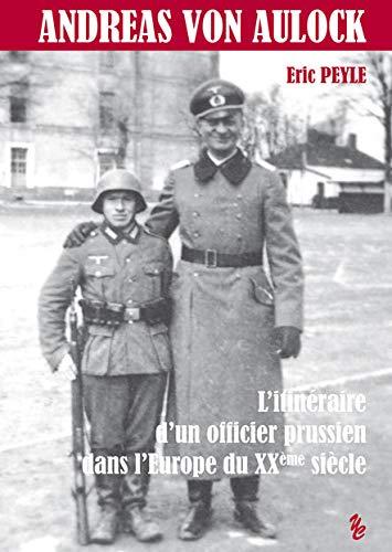 9782915208931: Andreas Von Aulock - l'Itineraire d'un Officier Prussien Dans l'Europe du Xxeme Siecle