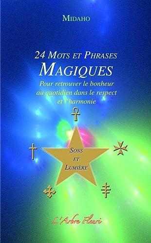 9782915222234: 24 Mots et Phrases Magiques: Pour retrouver le bonheur au quotidien dans le respect et l'harmonie