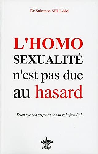 9782915227673: L'homosexualité n'est pas due au hasard : Essai sur ses origines, sa place et son rôle dans l'économie familiale