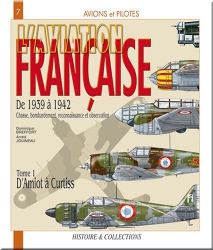 9782915239225: L'aviation française : De 1939 à 1942 ; Chasse, bombardement, reconnaissance et observation ; Tome 1 d'Amiot à Curtis