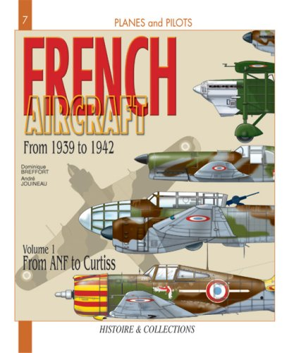 French Aircraft, Vol. 1: From 1939 to 1942, Amiot to Curtiss (Planes and Pilots) (9782915239232) by Dominique Breffort; André Jouineau