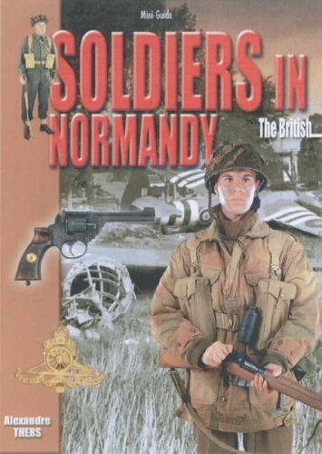 9782915239447: Soldiers in Normandy: The British (Histoire & Collections Mini-guides 3rd Wave)
