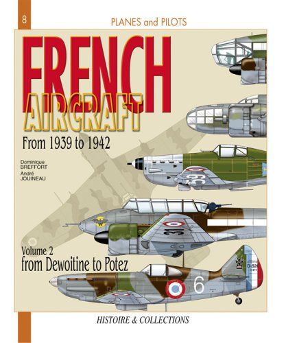 FRENCH AIRCRAFT FROM 1939 TO 1942 VOLUME 2 FROM DEWOITINE TO POTEZ