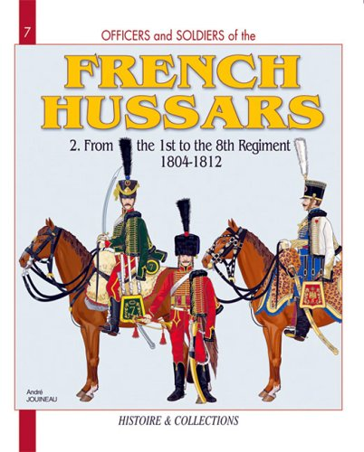 9782915239546: Officers and Soldiers of the French Hussars, Vol. 2: From the 1st to the 8th Regiment, 1804-1812