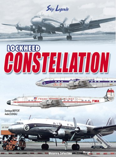 LOCKHEED CONSTELLATION: FROM EXCALIBUR TO STARLINER CIVILIAN AND MILITARY VARIANTS: Breffort, ...