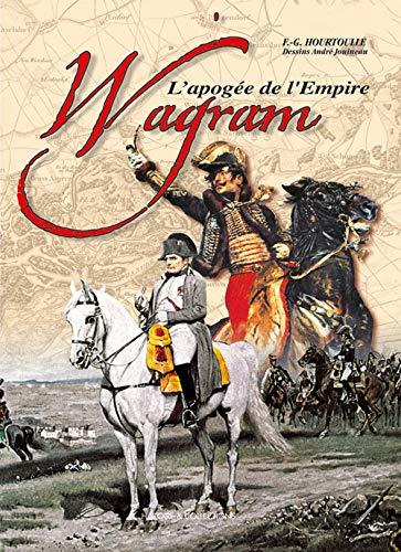 9782915239737: Wagram - 1809 : L'apogée de l'Empire