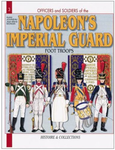 Officers and Soldiers of the French Imperial Guard 1804-1815, Vol. 1: Foot Troops (9782915239782) by Jouineau, André; Mongin, Jean