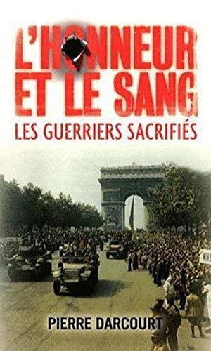 HONNEUR ET LE SANG LES GUERRIERS SACRIFI: DARCOURT PIERRE