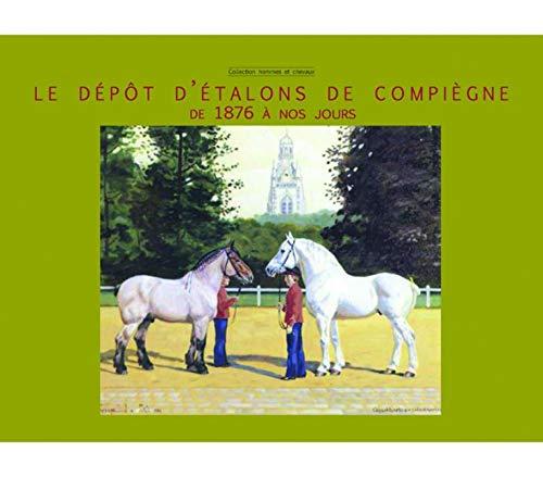 9782915250138: Le Depot d Etalons de Compiegne de 1876 a Nos Jours