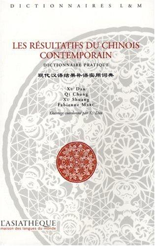 """""""les résultatifs du chinois contemporains ; dictionnaire pratique"""": Shuang Xu"""