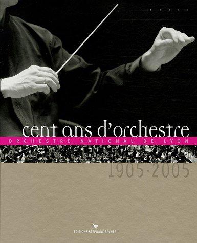 9782915266146: Cent ans d'orchestre : Orchestre national de Lyon 1905-2005