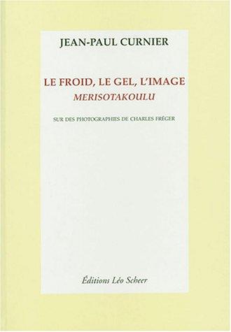 FROID LE GEL L'IMAGE (LE) : MERISOTAKOULU: CURNIER JEAN-PAUL