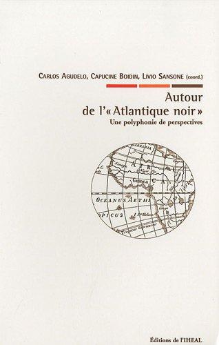 AUTOUR DE L ATLANTIQUE NOIR UNE POLYPHON: AGUDELO BOIDIN SANSO