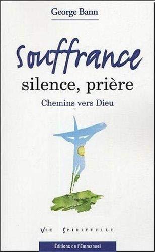 9782915313338: Souffrance, silence, prière : Chemins vers Dieu