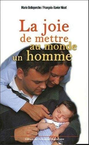 9782915313345: La joie de mettre au monde un homme : Méditations de futurs parents