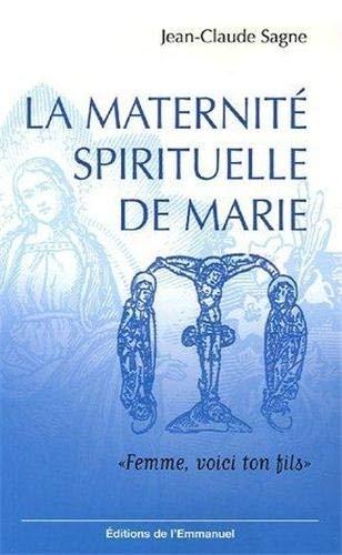 9782915313611: La maternité spirituelle de Marie : Femme, voici ton fils