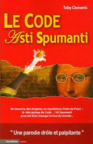 9782915320473: Le code Asti Spumanti : Une parodie