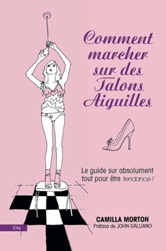 9782915320770: Comment marcher sur des talons aiguilles : Guide à l'usage des filles sur absolument tout