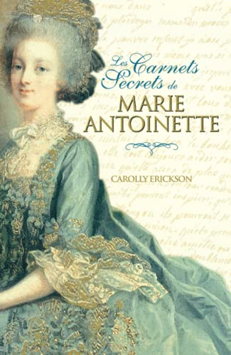 Les Carnets Secrets de Marie-Antoinette (French Edition) (291532087X) by Carolly Erickson