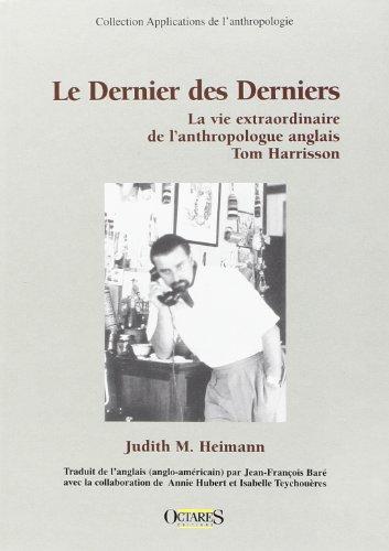 9782915346213: Le derniers des derniers : la vie extraordinaire de l'anthropologue anglais Tom Harrisson