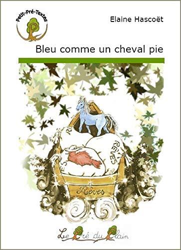 9782915355888: Bleu Comme un Cheval Pie