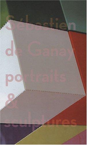 Sebastien De Ganay: Portraits & Sculptures: de Ganay, Sebastien/ Goldmann, Matthias (Translator...