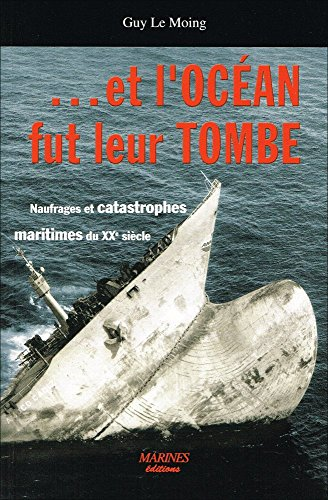9782915379280: Et l'oc�an fut leur tombe : Naufrages et catastrophes maritimes du XXe si�cle